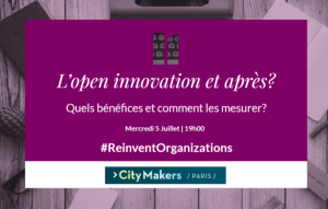 #Reinventorganisations - L'OPEN INNOVATION ET APRÈS ? - By NUMA @ Paris | Île-de-France | France