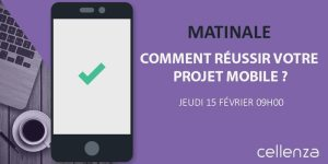 #DIGITAL - Matinale : Comment bien réussir votre application mobile ? - By Cellenza @ City Chateauform' - Monceau Rio | Paris-8E-Arrondissement | Île-de-France | France