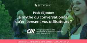 #MARKETING - Le mythe du conversationnel : qu'en pensent vos utilisateurs ? By Ferpection @ Le Village by CA | Paris | Île-de-France | France