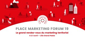 #MARKETING - Le Place Marketing Forum - By la Chaire Attractivité et Nouveau Marketing Territorial @ Lille Grand Palais