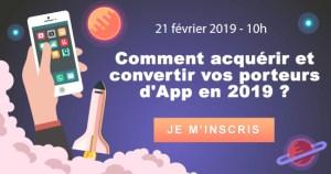 #MARKETING - #Webinar Comment acquérir et convertir vos porteurs d'App en 2019 ? - By Relatia @ En ligne