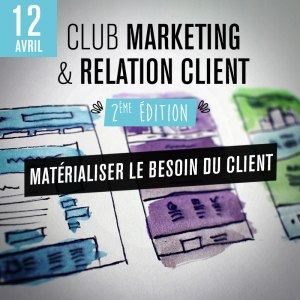 #MARKETING - Matérialiser le besoin du client - By Club Marketing & Relation Client @  Le Onze
