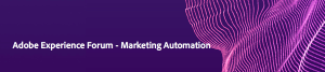 #MARKETING - Adobe Experience Forum - Marketing Automation - By ADOBE @ Elysées Biarritz