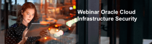 #TECHNOLOGIES  #Webinar - Webinar Oracle Cloud Infrastructure Security - By ORACLE
