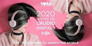 #MARKETING #WEBINAR - Petit-déjeuner du Marketing Mobile : 2020, l'année de l'Audio Digital ? - By MMA