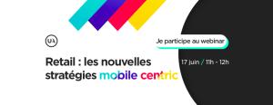 #RETAIL - Les nouvelles stratégies mobile centric - By Useradgents