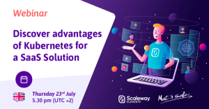 #TECHNOLOGIES - Discover advantages of Kubernetes for a SaaS Solution - By Scaleway