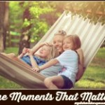 The Moments That Matter