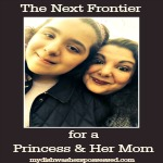 The Next Frontier for a Princess & Her Mom