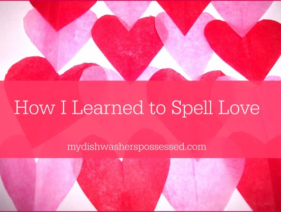 how I learned to spell Love