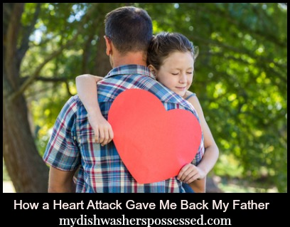 How a Heart Attack Gave Me Back My Fahter