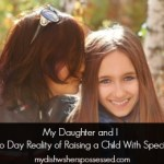 My Daughter and I: the Day to Day Reality of Raising a Child With Special Needs