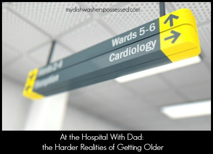 At the Hospital With Dad: the Harder Realities of Getting Older
