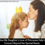 How My Daughter's Love of Princesses Help Us Connect Beyond Her Special Needs