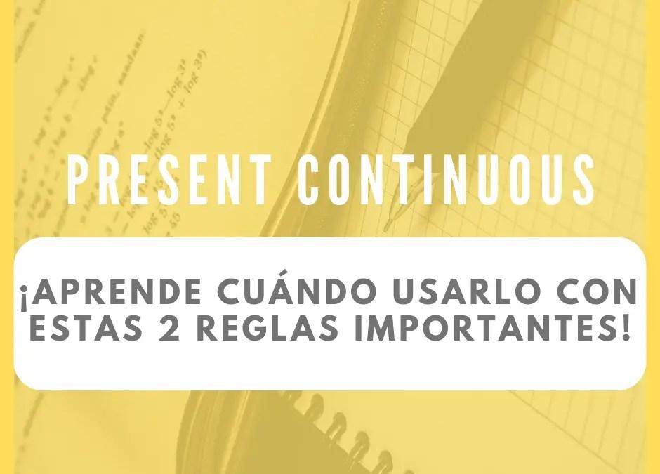 Aprende cuándo usar el Present Continuous con estas 2 reglas