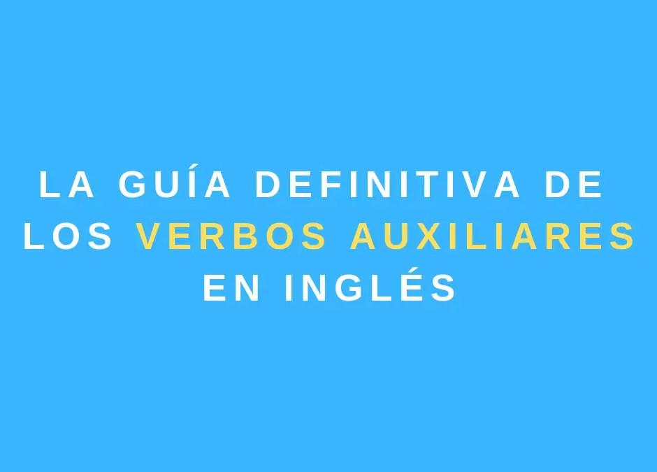 La guía definitiva sobre los verbos auxiliares en inglés
