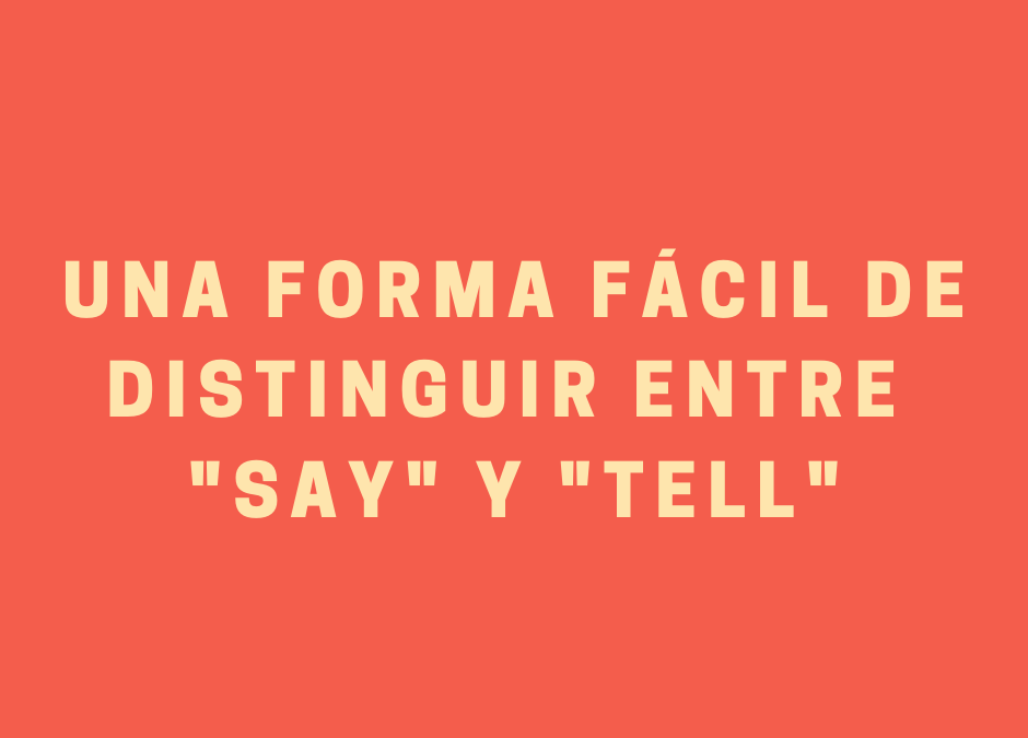 Una forma fácil de distinguir entre SAY y TELL