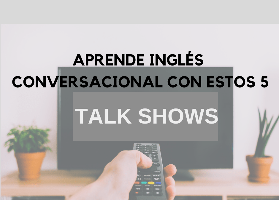 Aprende inglés conversacional con estos 5 talk shows