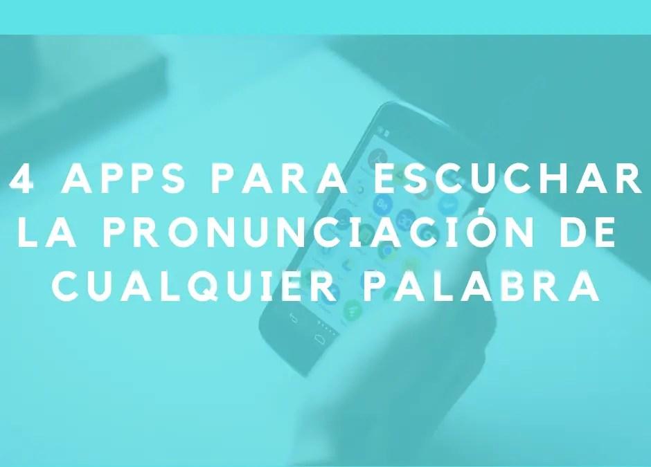 4 apps para escuchar la pronunciación correcta de cualquier palabra