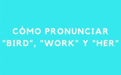 Cómo pronunciar la vocal en «bird», «work» y «her» (/ɜː/)