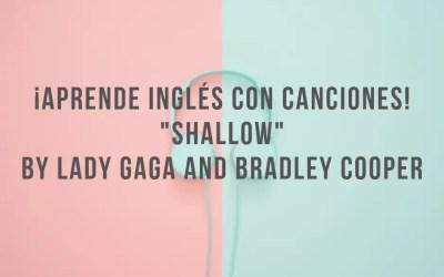 Aprende inglés con canciones: Shallow by Lady Gaga and Bradley Cooper