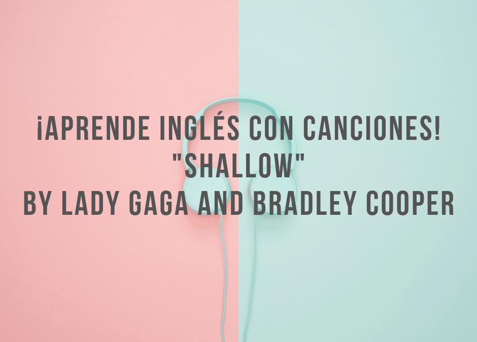 Aprende inglés con canciones: Shallow by Lady Gaga and Bradley Cooper