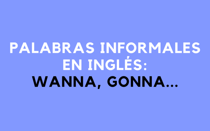 Palabras informales en inglés: wanna, gonna...