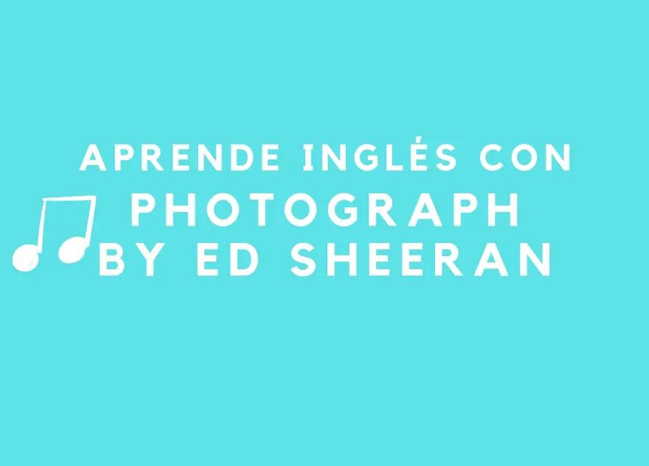 Aprende inglés con canciones: Photograph by Ed Sheeran