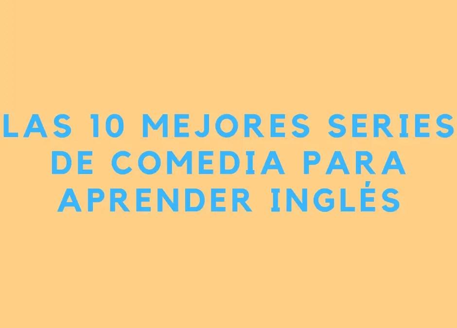 Las 10 mejores series de comedia para aprender inglés