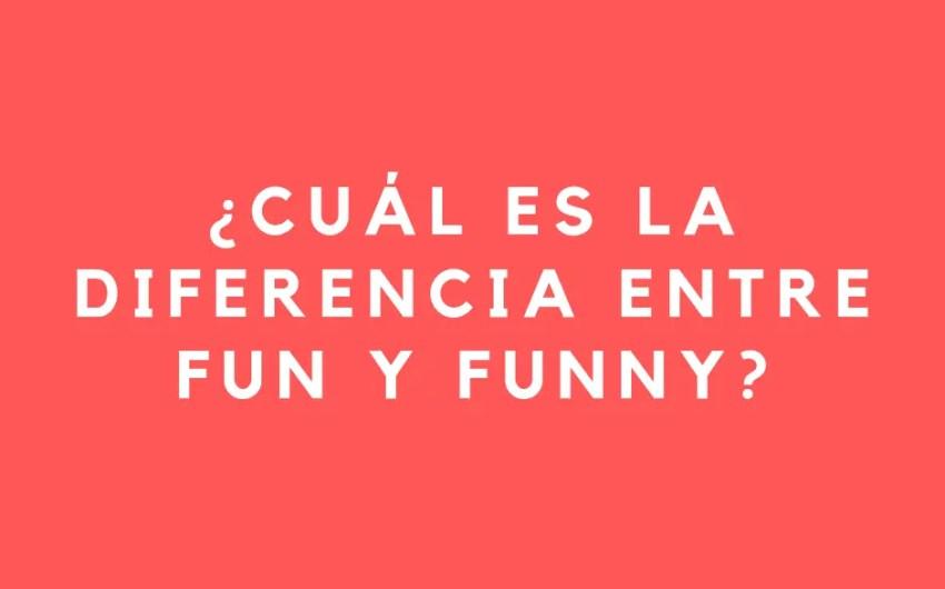 """¿Cuál es la diferencia entre """"fun"""" y """"funny""""?"""