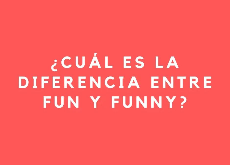¿Cuál es la diferencia entre FUN y FUNNY?