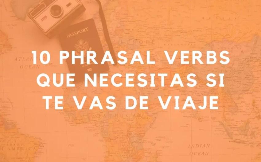 10 phrasal verbs que necesitas si te vas de viaje