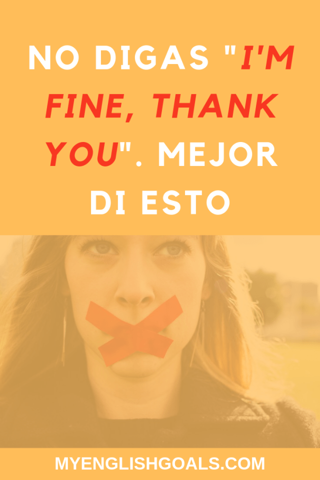 "No digas ""I'm fine, thank you"". My English Goals"