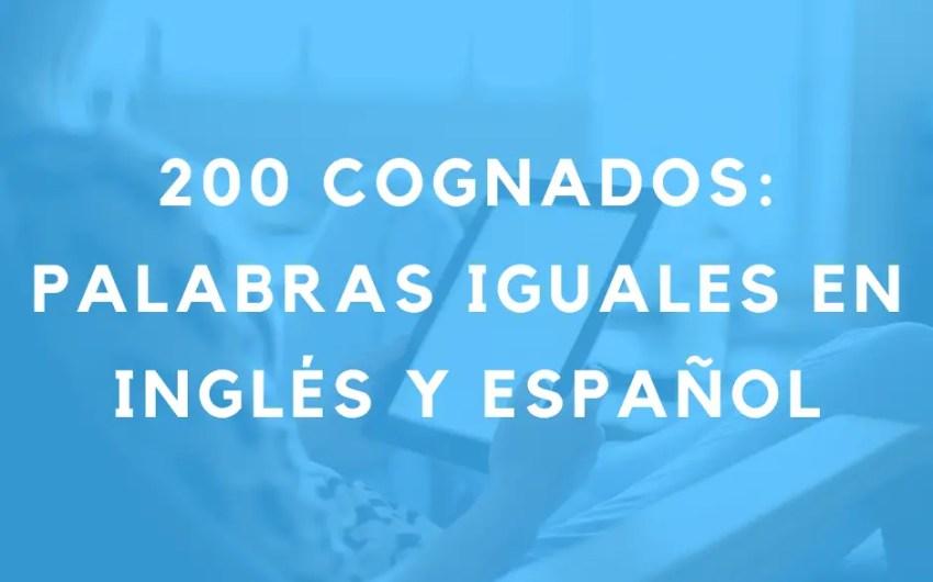 200 cognados: palabras iguales en inglés y español. My English Goals