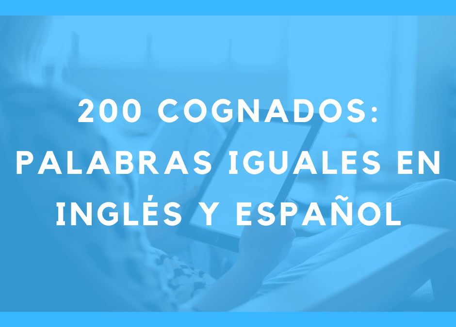 200 cognados: palabras iguales en inglés y español