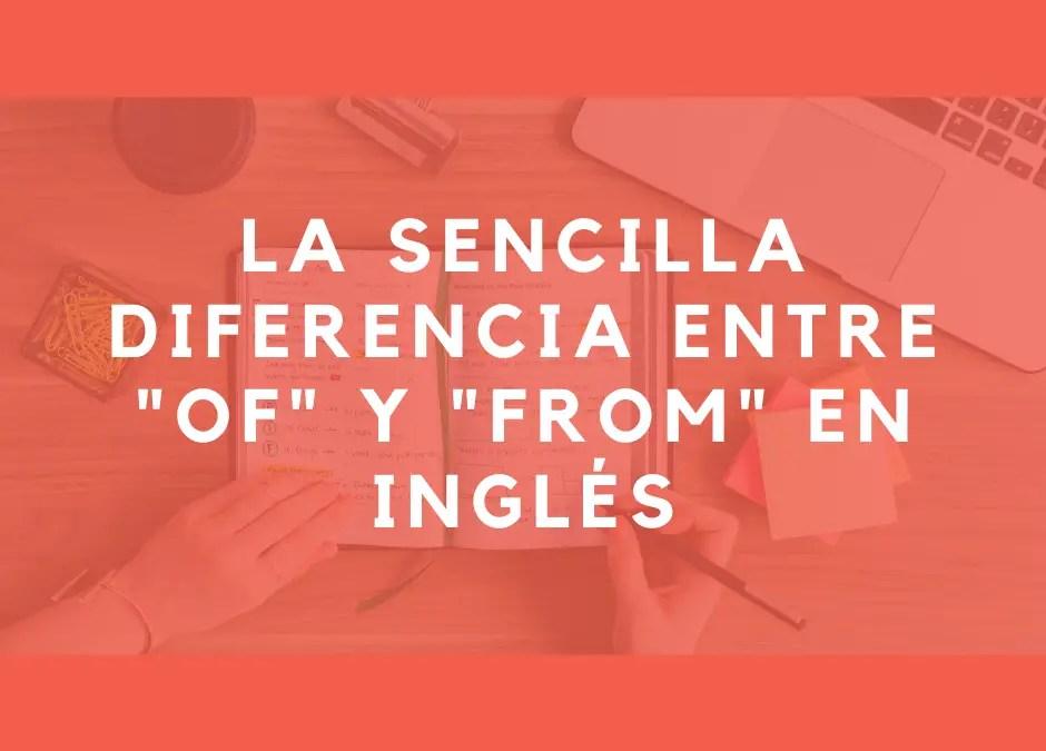 La sencilla diferencia entre OF y FROM en inglés
