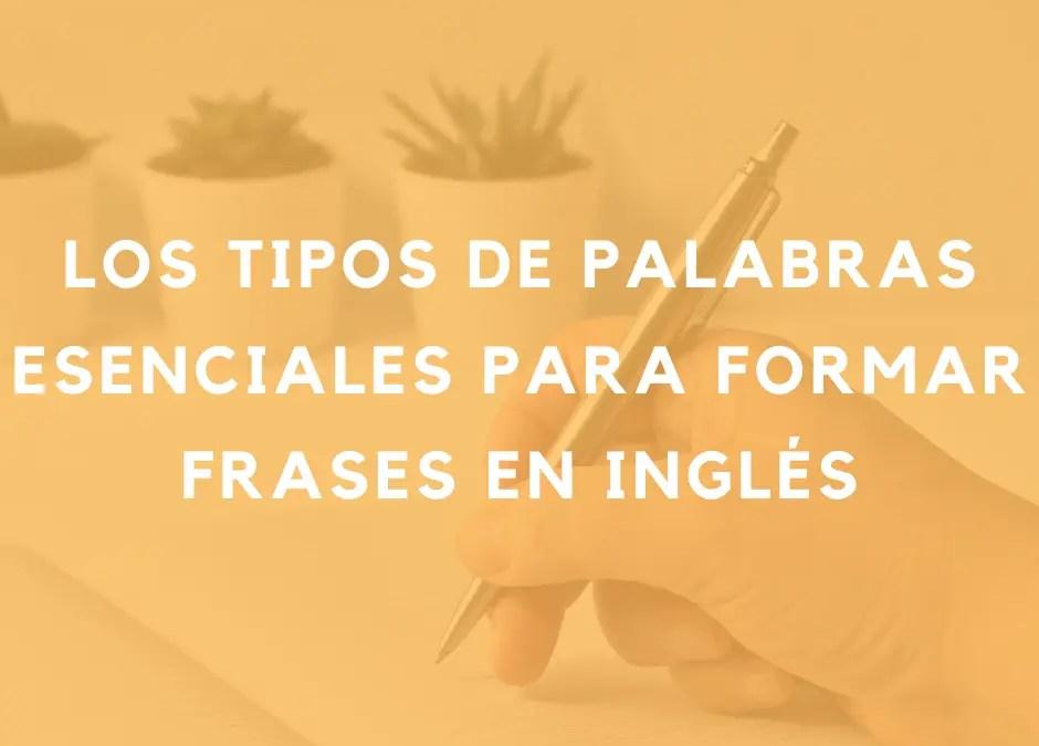 Los tipos de palabras esenciales para formar oraciones en inglés
