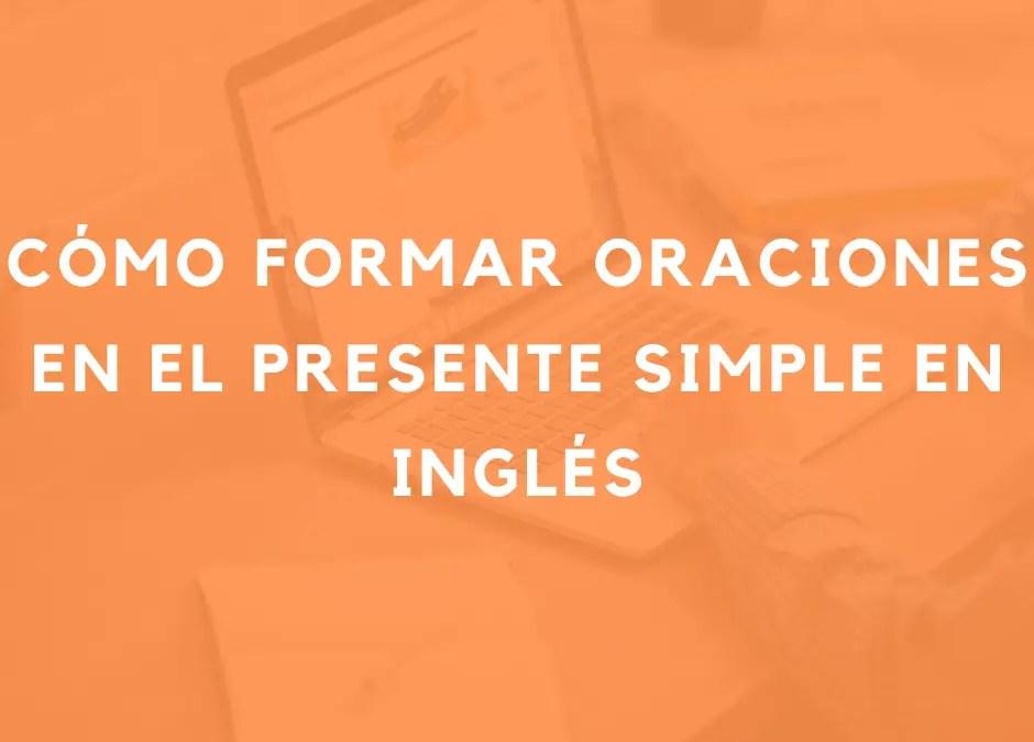 Cómo formar oraciones en el presente simple en inglés