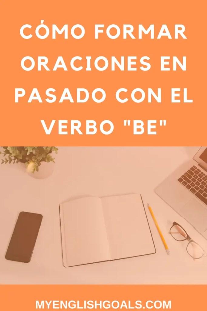 """Cómo formar oraciones en pasado con el verbo """"be"""" en inglés - My English Goals"""