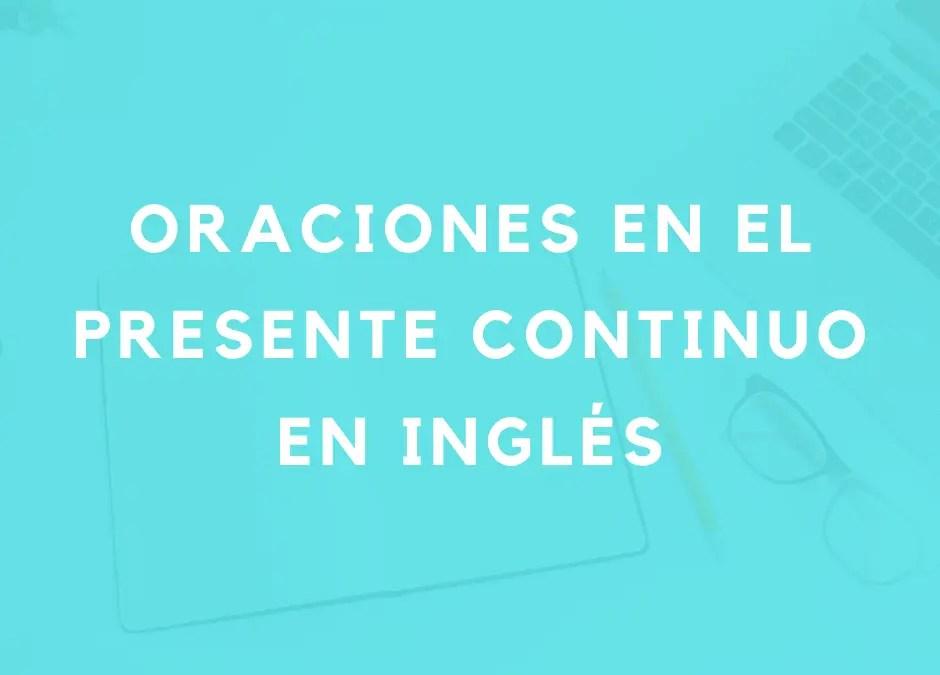 Cómo formar oraciones en el presente continuo en inglés