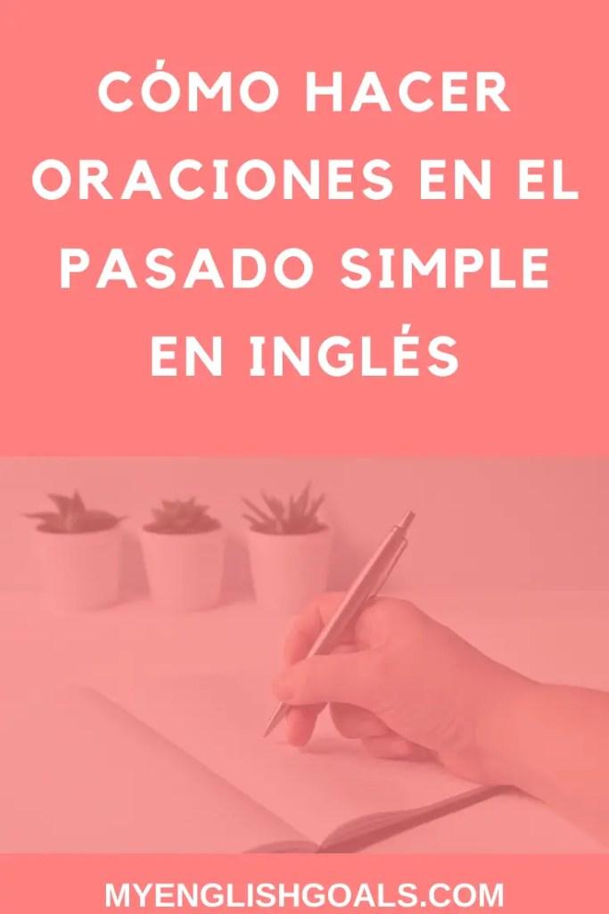 Cómo hacer oraciones en el pasado simple en inglés - My English Goals