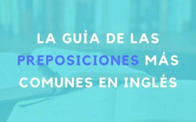 La guía de las preposiciones más comunes en inglés