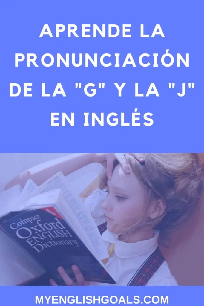 """Aprende la pronunciación de la """"g"""" y la """"j"""" en inglés - My English Goals."""