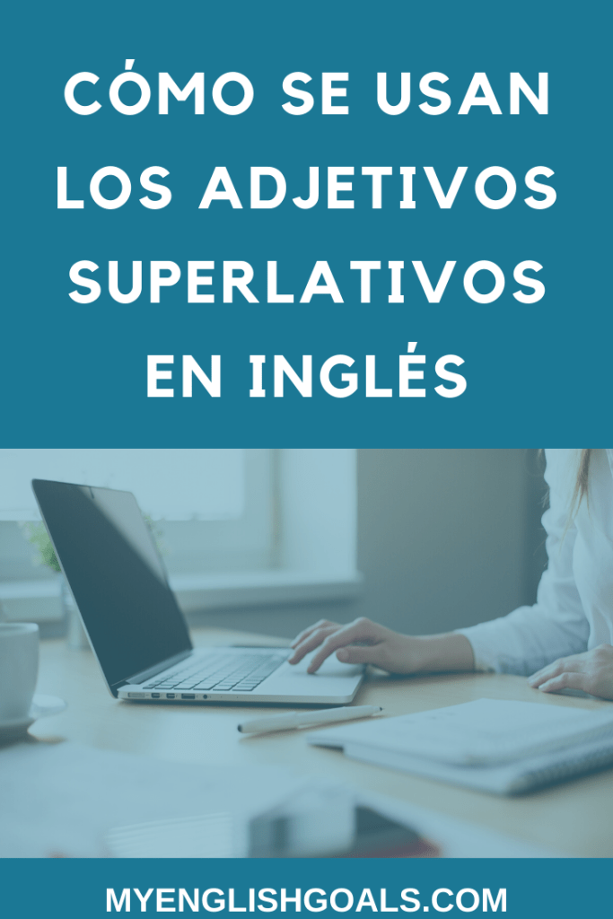Cómo se usan los adjetivos superlativos en inglés - My English Goals