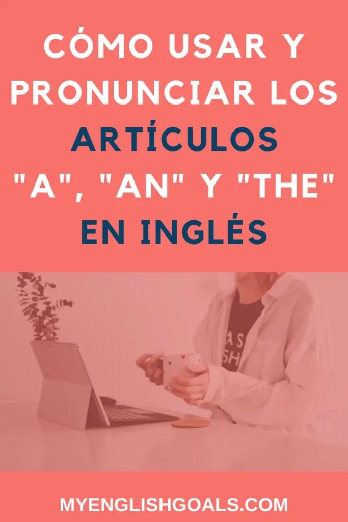 """Cómo usar y pronunciar los artículos """"a"""", """"an"""" y """"the"""" en inglés - My English Goals."""