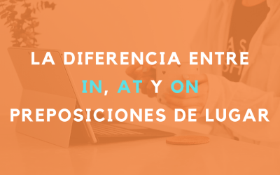 La diferencia entre In, At y On: Preposiciones de lugar