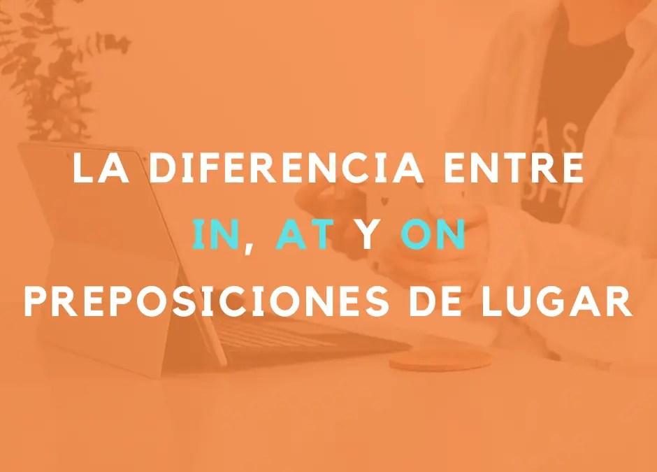 La diferencia entre In, At y On: Preposiciones de lugar