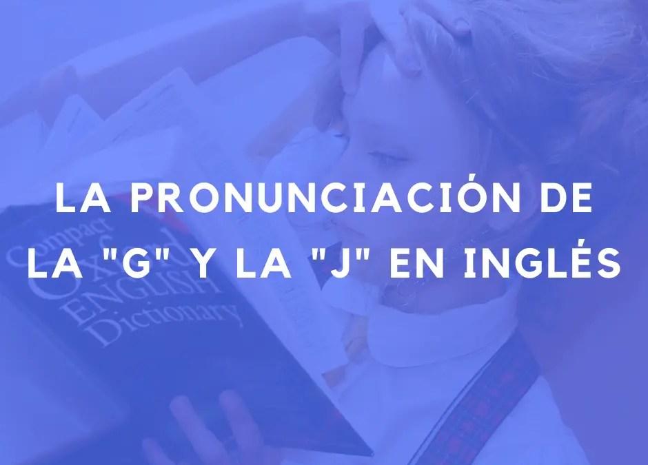Cómo pronunciar la J y la G en inglés