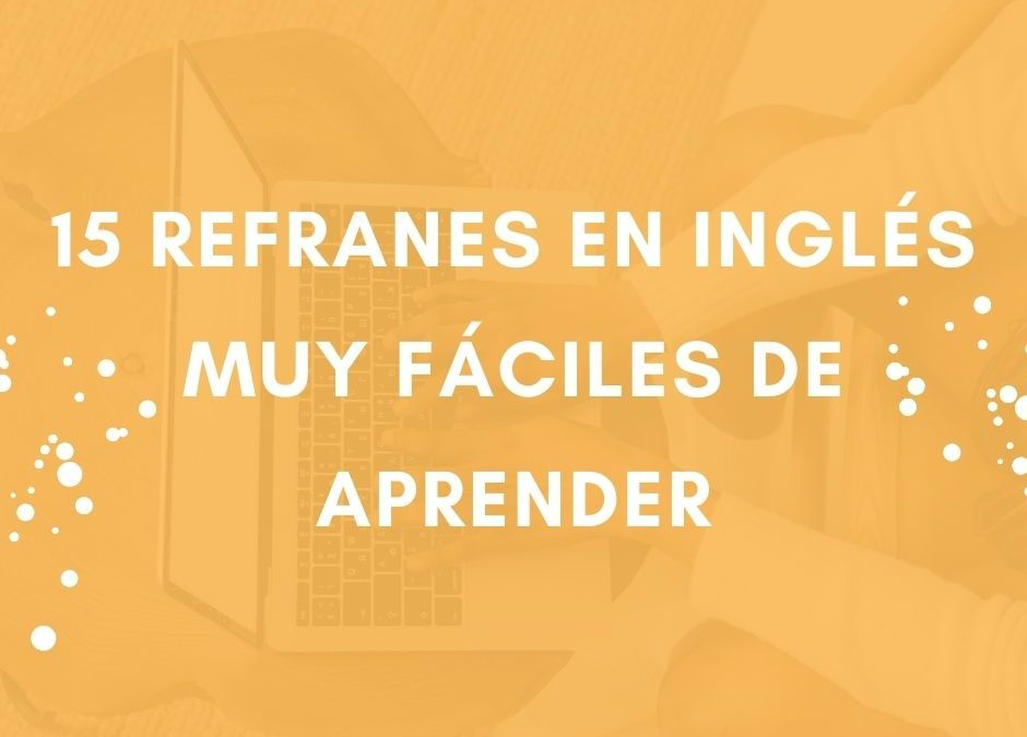 15 refranes en inglés muy fáciles de aprender