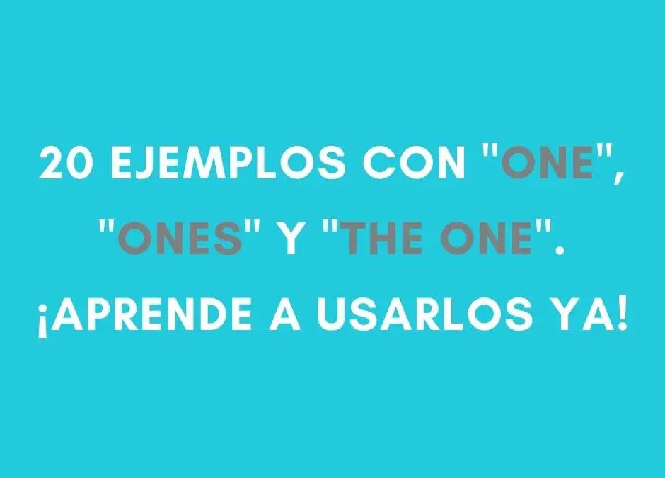 «One, ones, the one» – Aprende a utilizarlos sin miedo con estos 20 ejemplos
